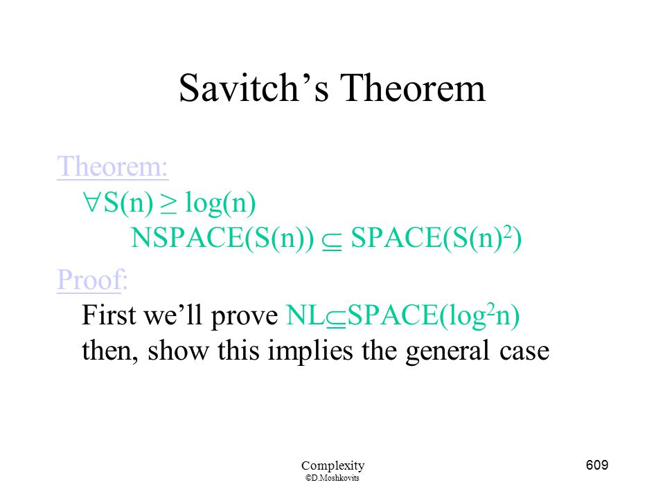 Savitch's Theorem Theorem: S(n) ≥ log(n) NSPACE(S(n))  SPACE(S(n)2)