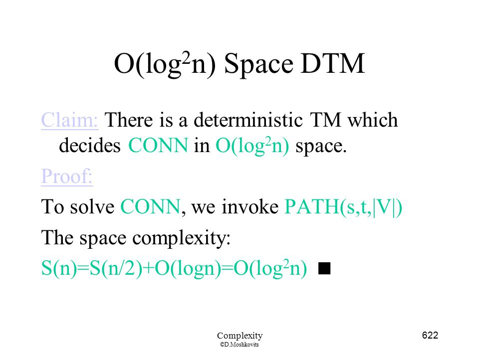 O(log2n) Space DTM Claim: There is a deterministic TM which decides CONN in O(log2n) space. Proof: