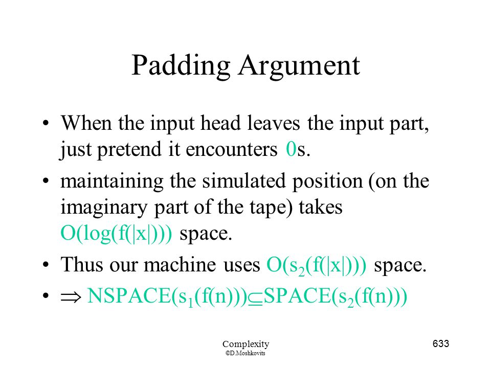 Padding Argument When the input head leaves the input part, just pretend it encounters 0s.