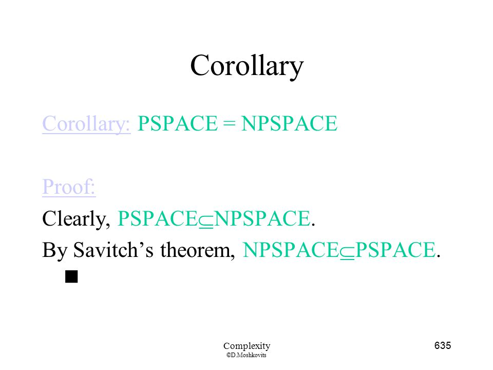 Corollary Corollary: PSPACE = NPSPACE Proof: Clearly, PSPACENPSPACE.