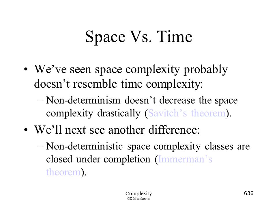 Space Vs. Time We've seen space complexity probably doesn't resemble time complexity: