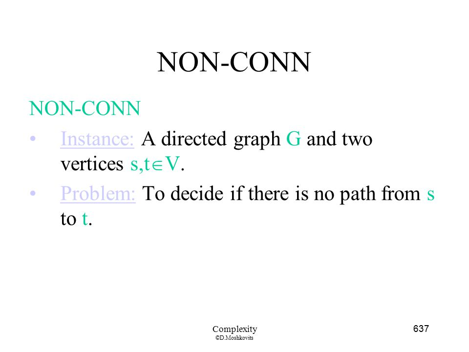 NON-CONN NON-CONN Instance: A directed graph G and two vertices s,tV.