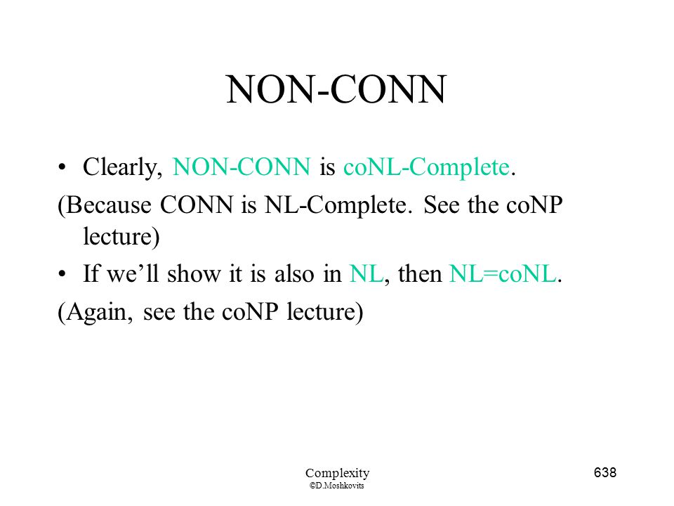 NON-CONN Clearly, NON-CONN is coNL-Complete.