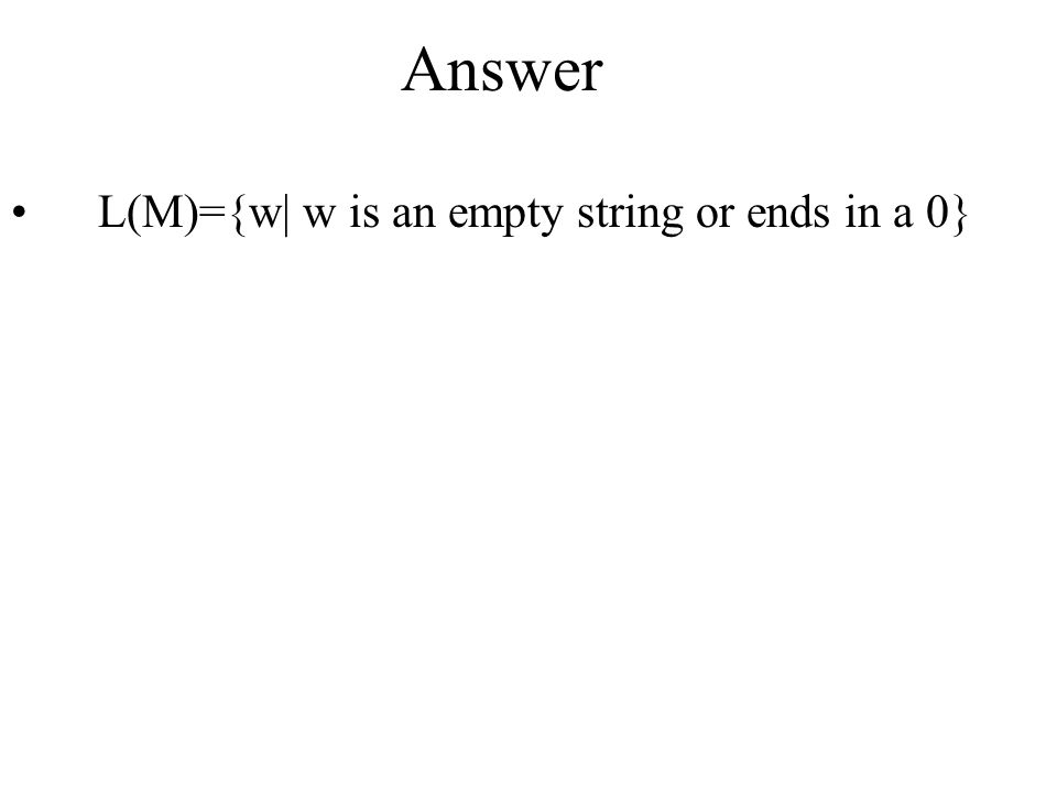 Answer L(M)={w| w is an empty string or ends in a 0}