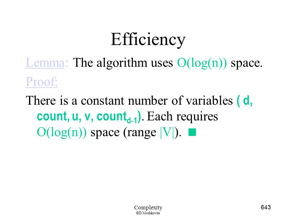 Efficiency Lemma: The algorithm uses O(log(n)) space. Proof: