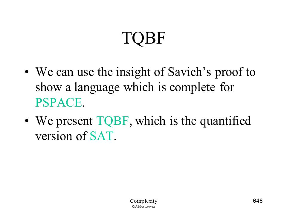 TQBF We can use the insight of Savich's proof to show a language which is complete for PSPACE.