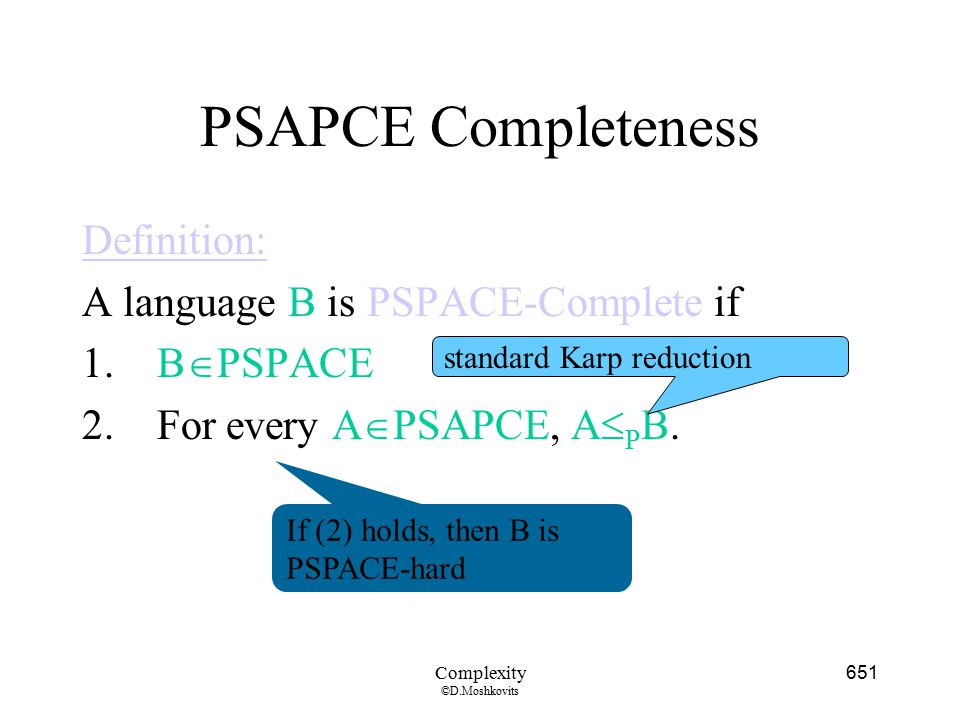 PSAPCE Completeness Definition: A language B is PSPACE-Complete if
