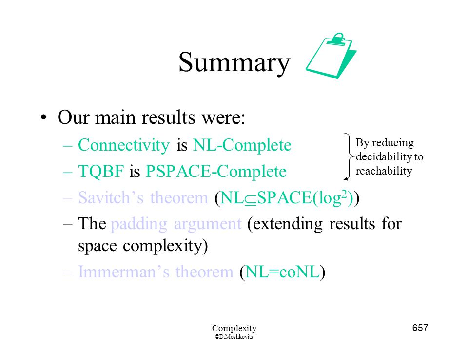  Summary Our main results were: Connectivity is NL-Complete