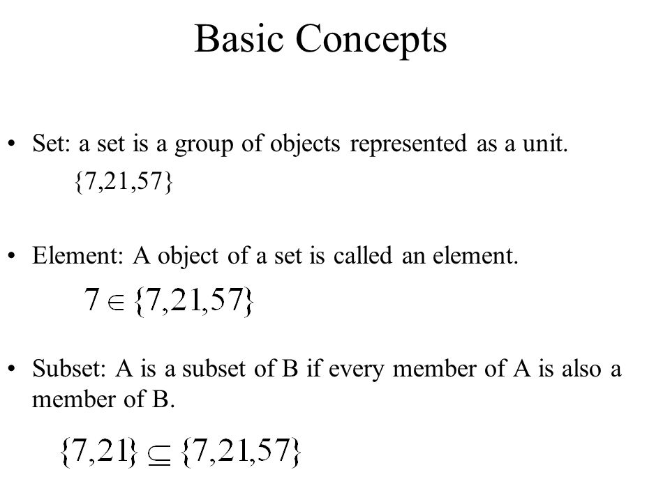 Basic Concepts Set: a set is a group of objects represented as a unit.