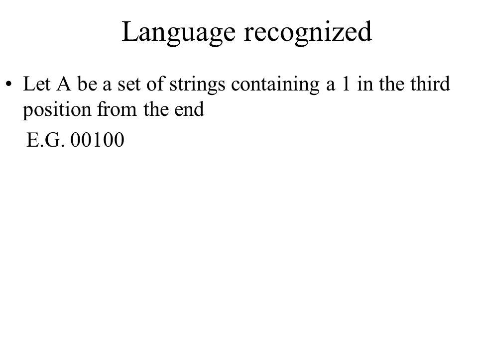 Language recognized Let A be a set of strings containing a 1 in the third position from the end.