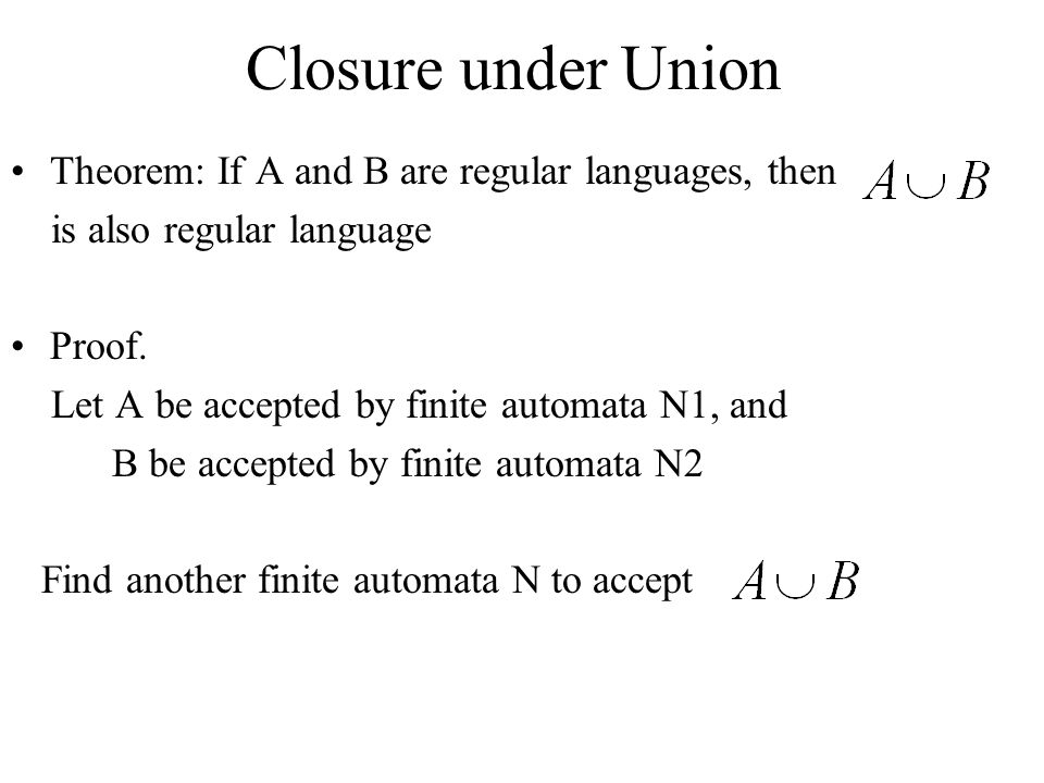 Closure under Union Theorem: If A and B are regular languages, then