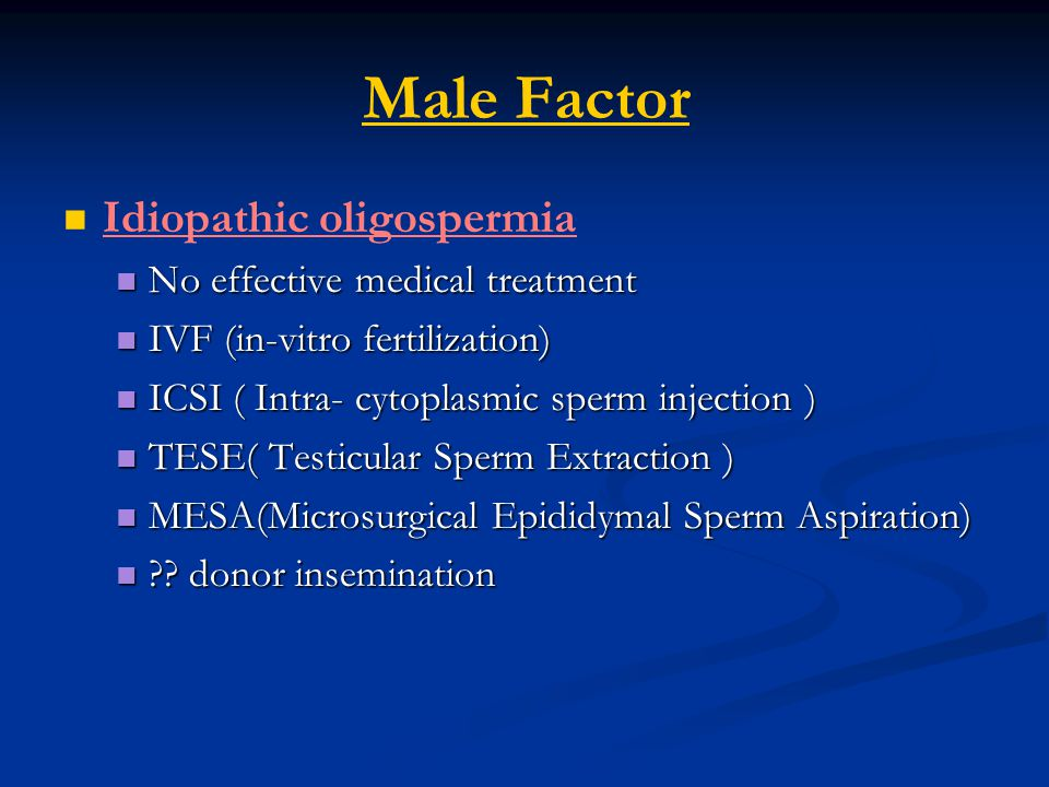 Male Factor Idiopathic oligospermia No effective medical treatment