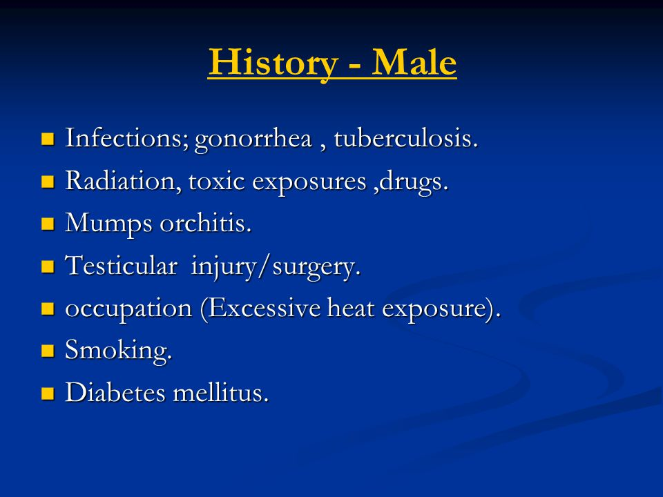 History - Male Infections; gonorrhea , tuberculosis.