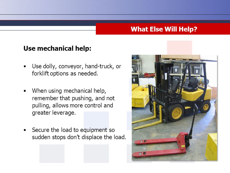 What Else Will Help Use mechanical help: