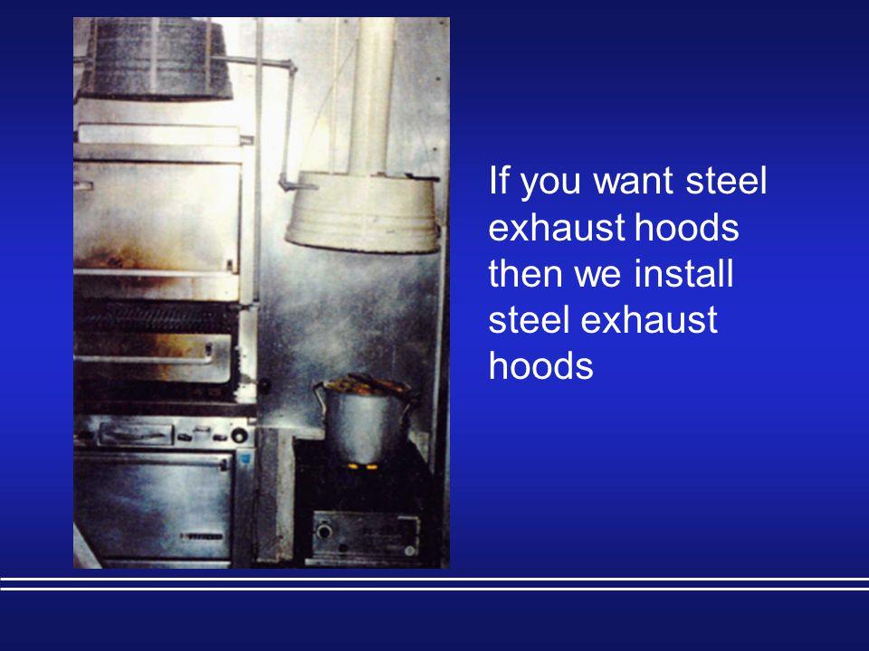 If you want steel exhaust hoods then we install steel exhaust hoods