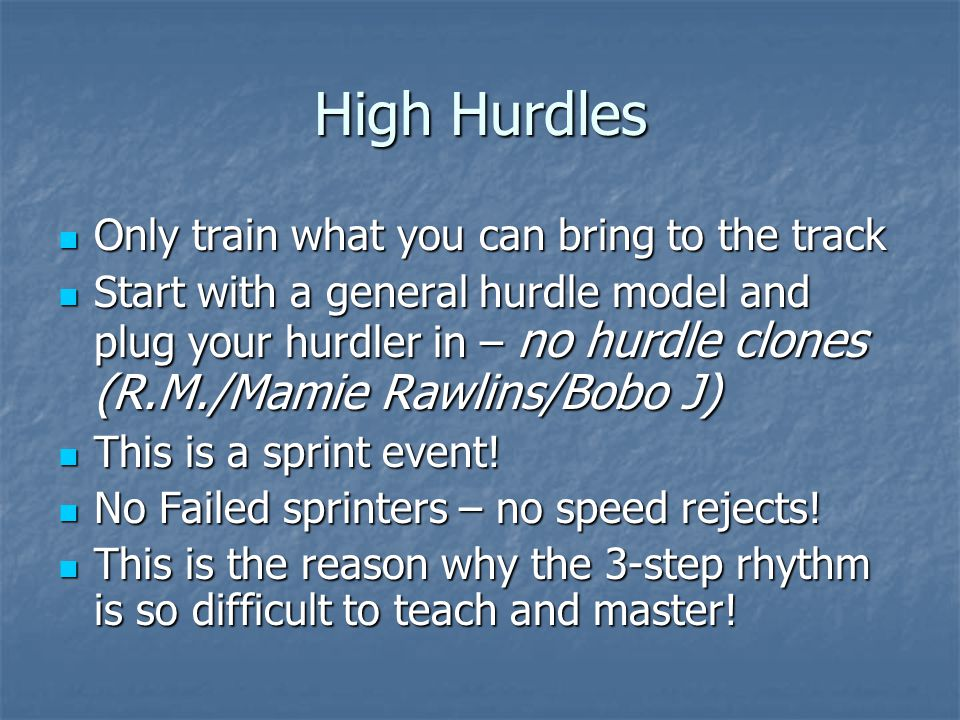 High Hurdles Only train what you can bring to the track