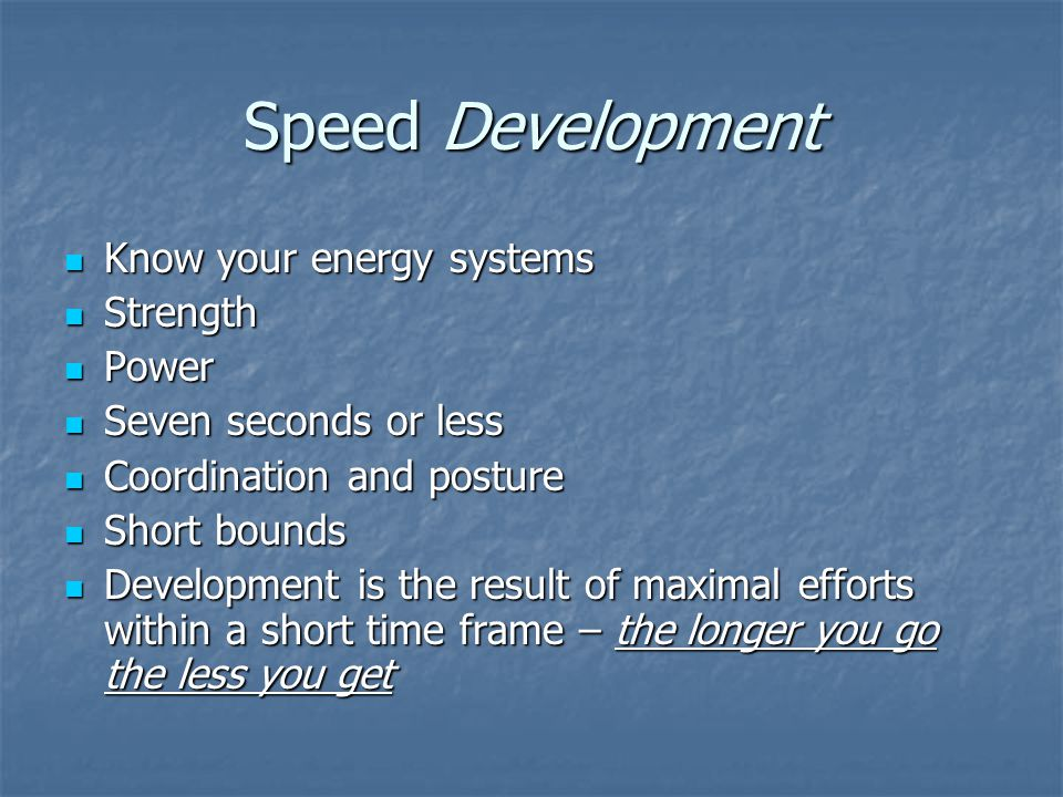 Speed Development Know your energy systems Strength Power