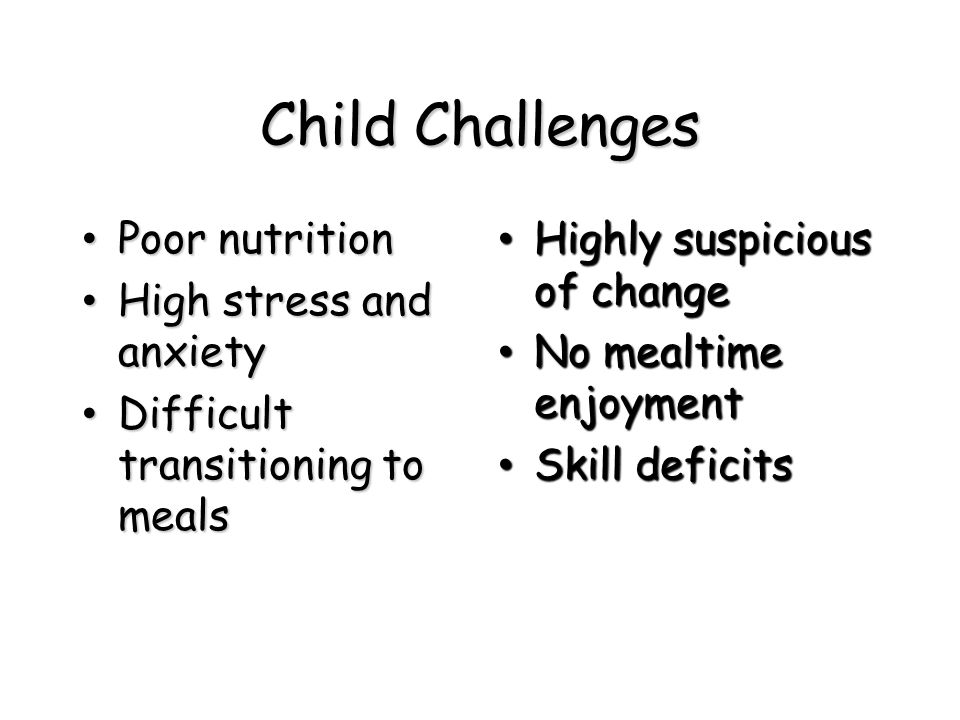 Child Challenges Poor nutrition High stress and anxiety
