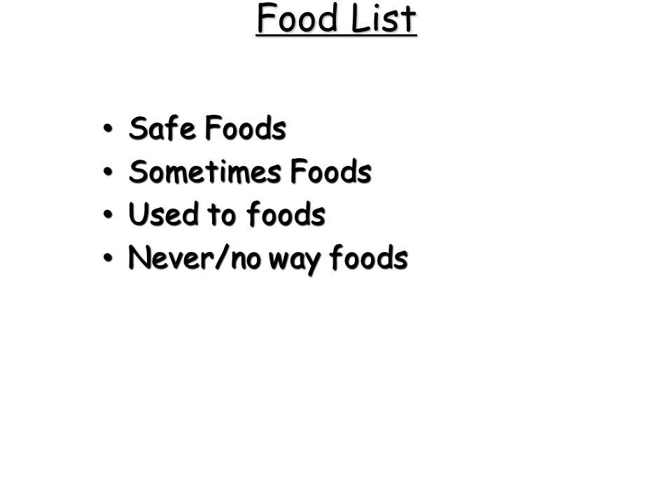 Food List Safe Foods Sometimes Foods Used to foods Never/no way foods