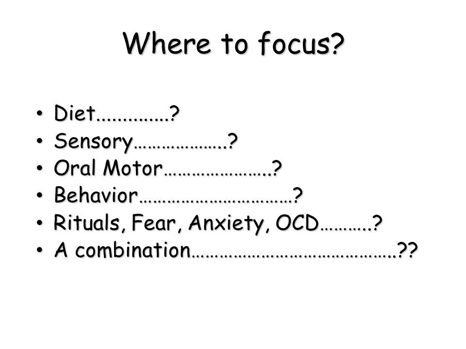 Where to focus Diet.............. Sensory………………..