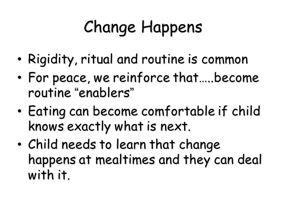 Change Happens Rigidity, ritual and routine is common