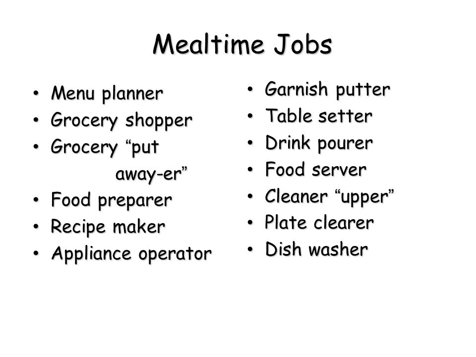 Mealtime Jobs Garnish putter Menu planner Table setter Grocery shopper