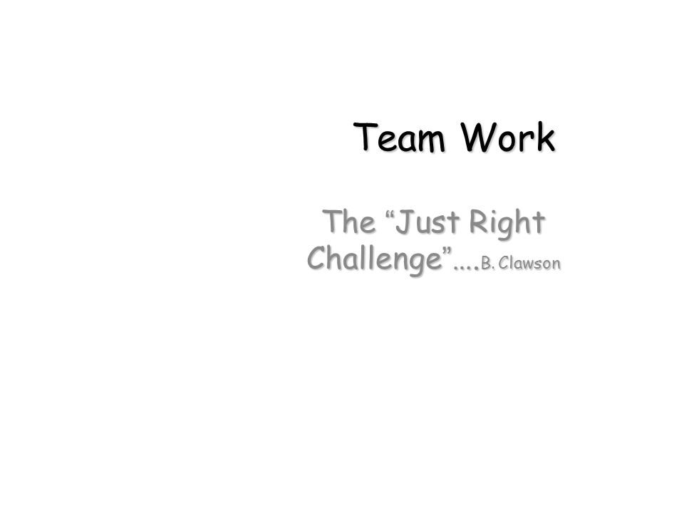 The Just Right Challenge ….B. Clawson