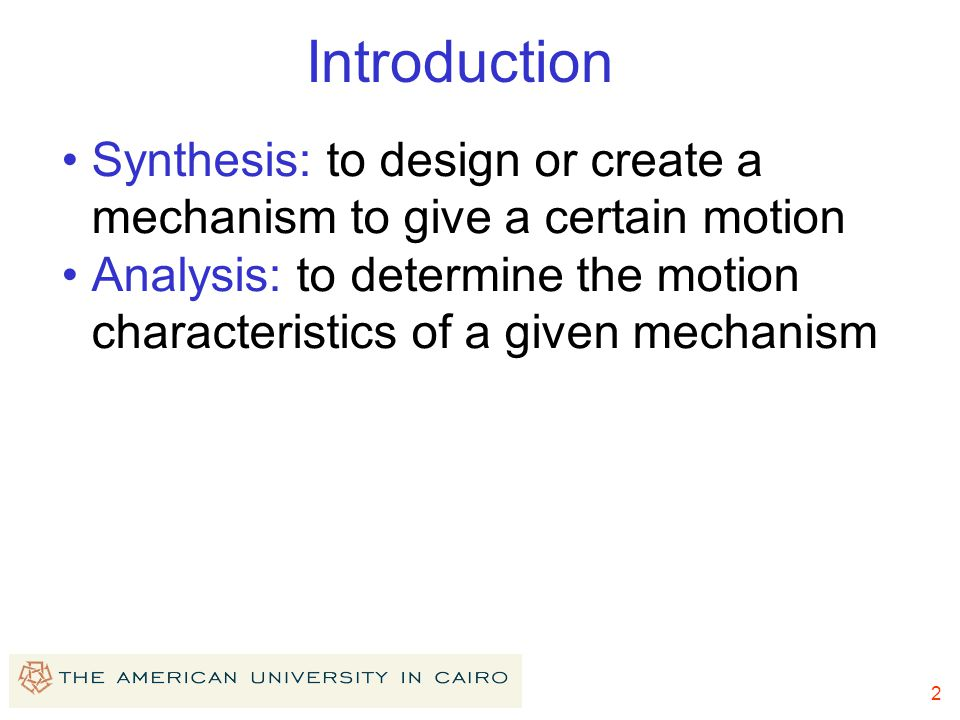 Introduction Synthesis: to design or create a mechanism to give a certain motion.