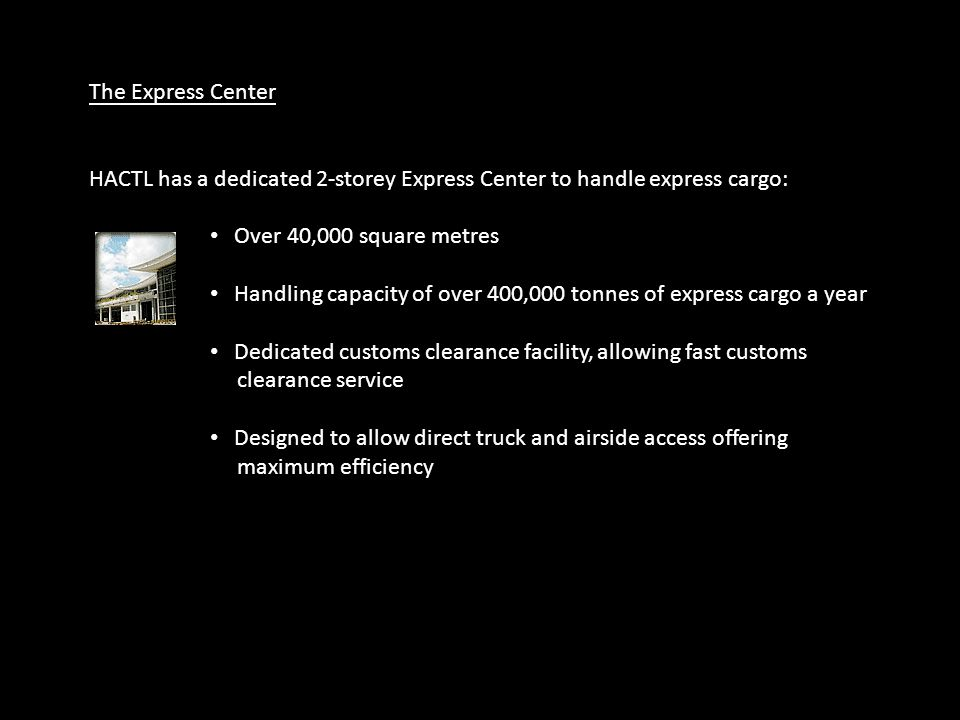 The Express Center HACTL has a dedicated 2-storey Express Center to handle express cargo: Over 40,000 square metres.