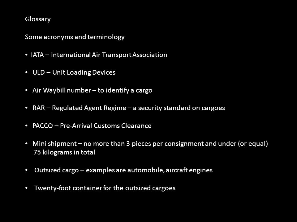 Glossary Some acronyms and terminology. IATA – International Air Transport Association. ULD – Unit Loading Devices.