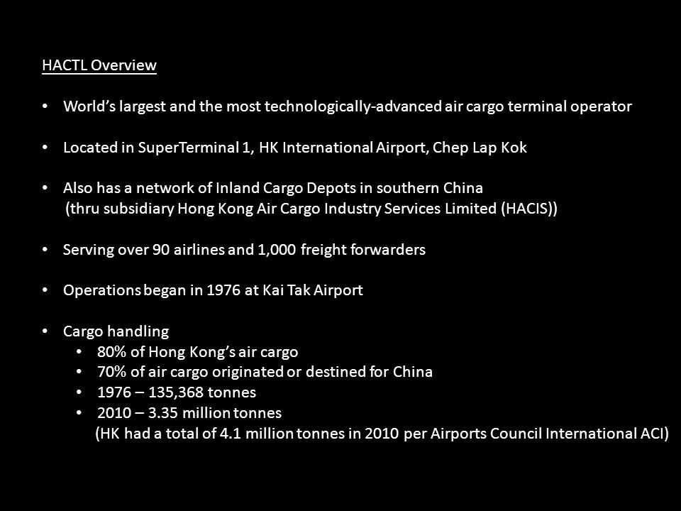 HACTL Overview World's largest and the most technologically-advanced air cargo terminal operator.