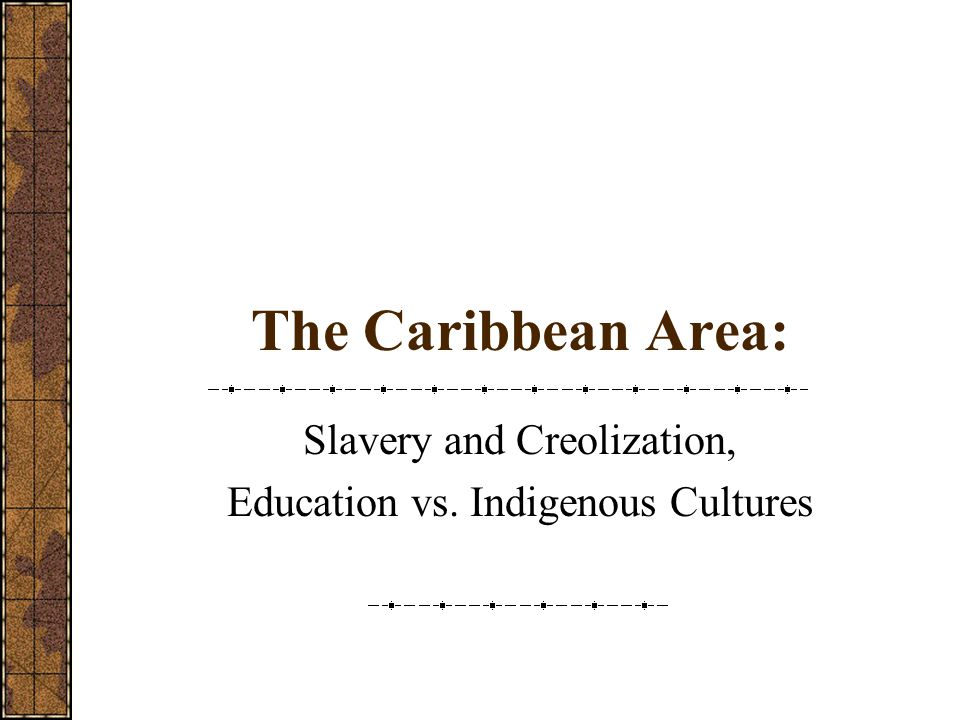 Slavery and Creolization, Education vs. Indigenous Cultures