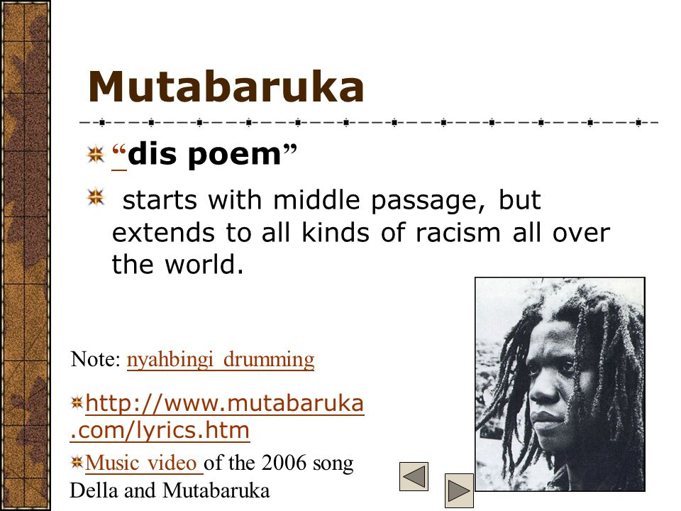 Mutabaruka dis poem starts with middle passage, but extends to all kinds of racism all over the world.