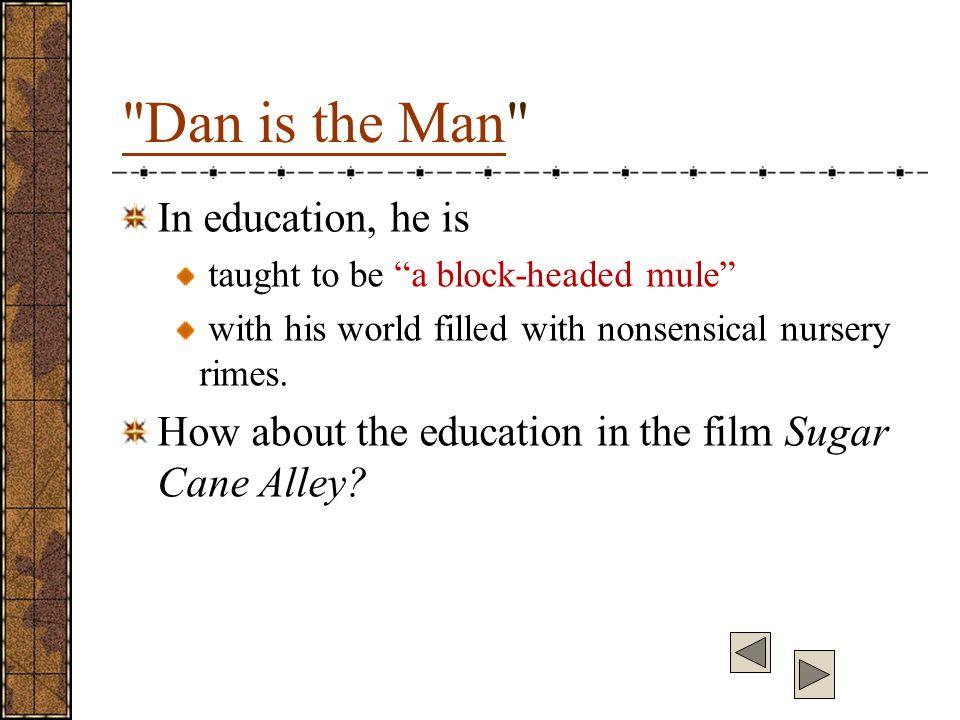 Dan is the Man In education, he is