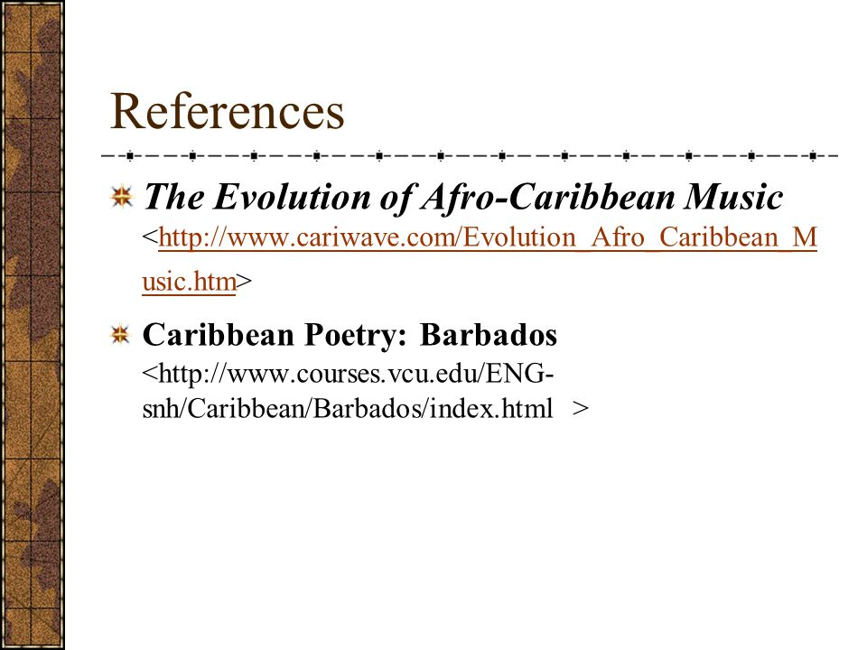 References The Evolution of Afro-Caribbean Music <http://www.cariwave.com/Evolution_Afro_Caribbean_Music.htm>