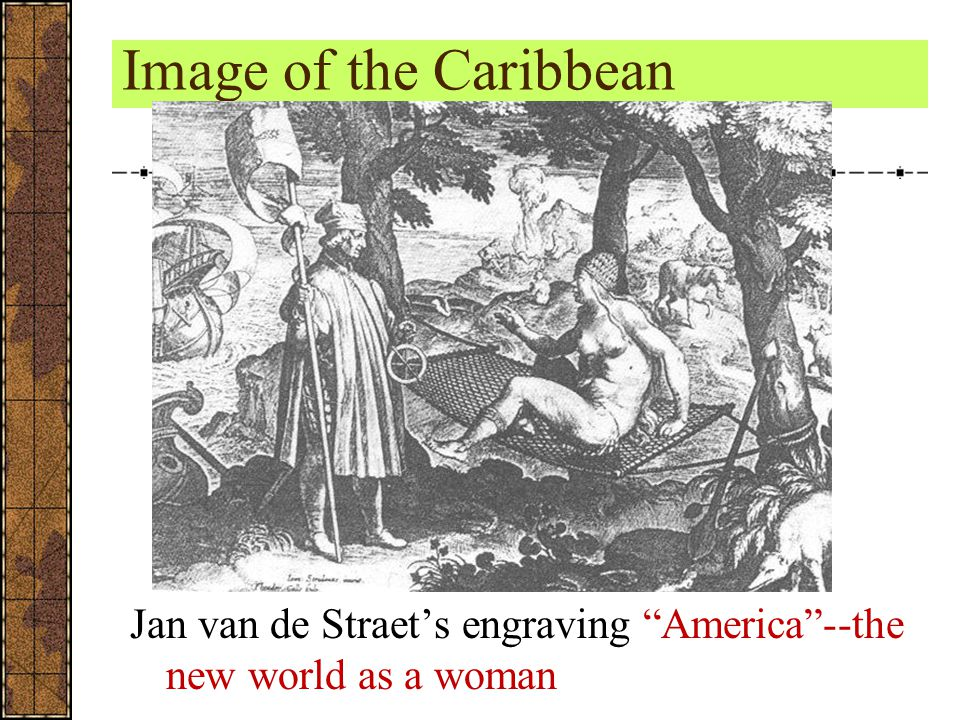 Image of the Caribbean Jan van de Straet's engraving America --the new world as a woman