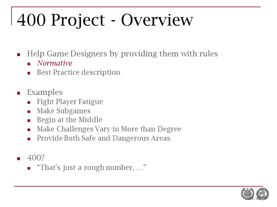 400 Project - Overview Help Game Designers by providing them with rules. Normative. Best Practice description.