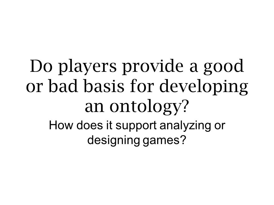 Do players provide a good or bad basis for developing an ontology
