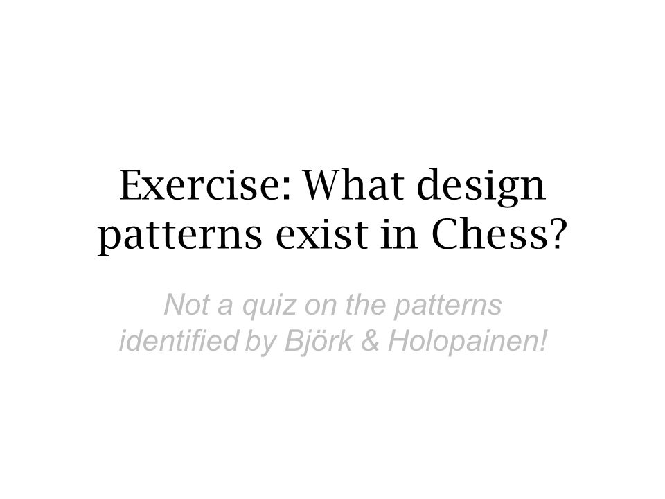 Exercise: What design patterns exist in Chess