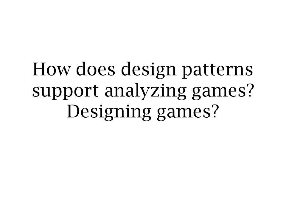 How does design patterns support analyzing games Designing games