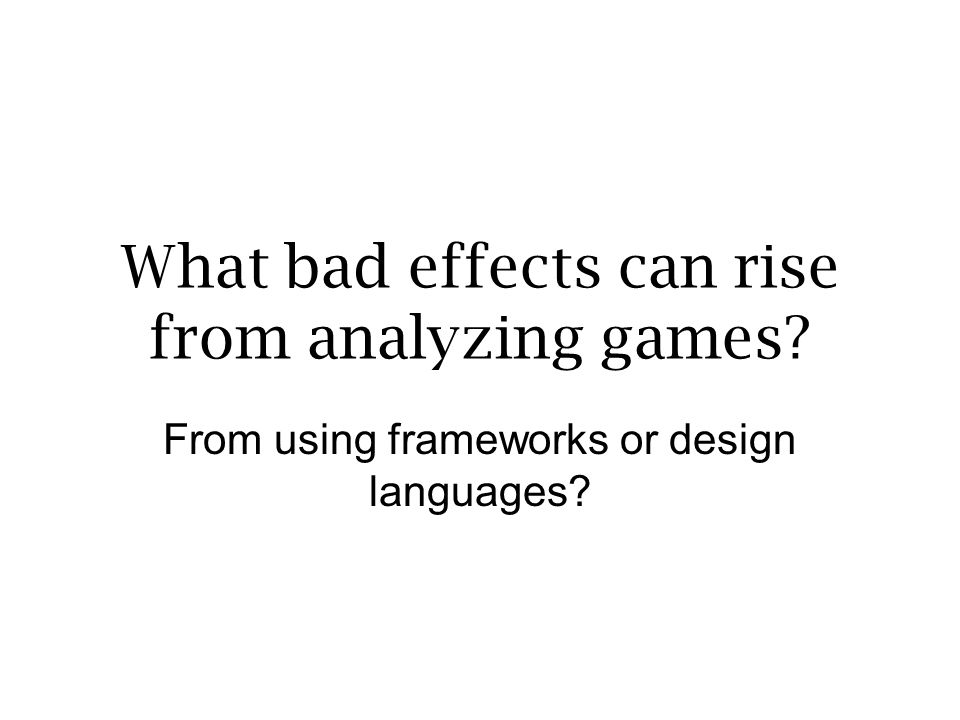 What bad effects can rise from analyzing games