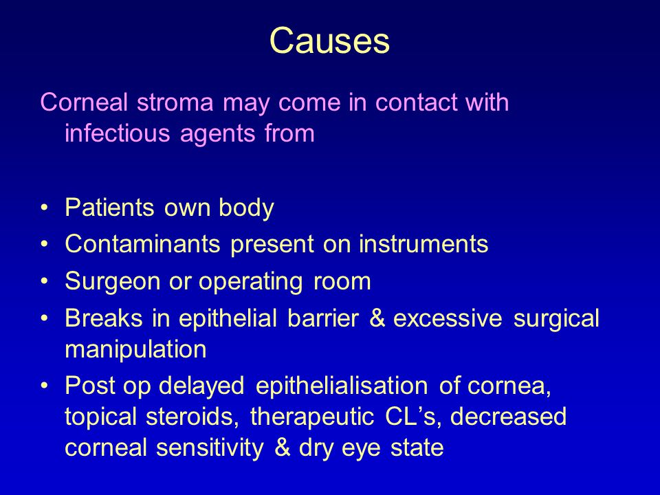 Causes Corneal stroma may come in contact with infectious agents from