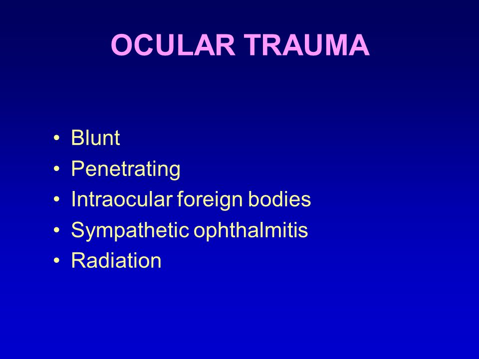 OCULAR TRAUMA Blunt Penetrating Intraocular foreign bodies