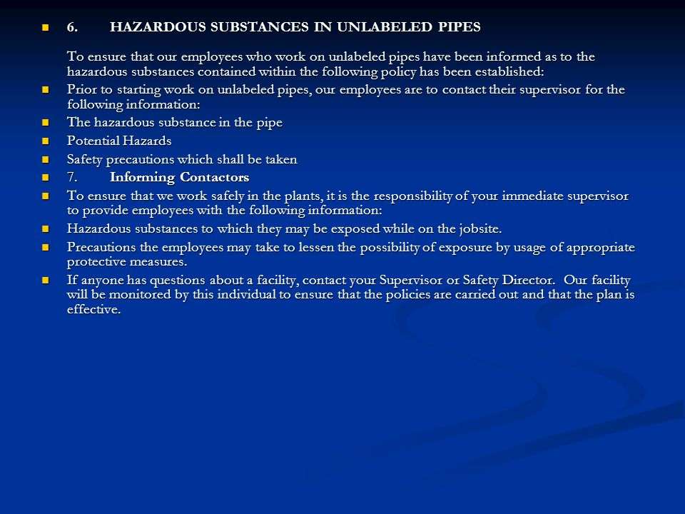 6. HAZARDOUS SUBSTANCES IN UNLABELED PIPES To ensure that our employees who work on unlabeled pipes have been informed as to the hazardous substances contained within the following policy has been established: