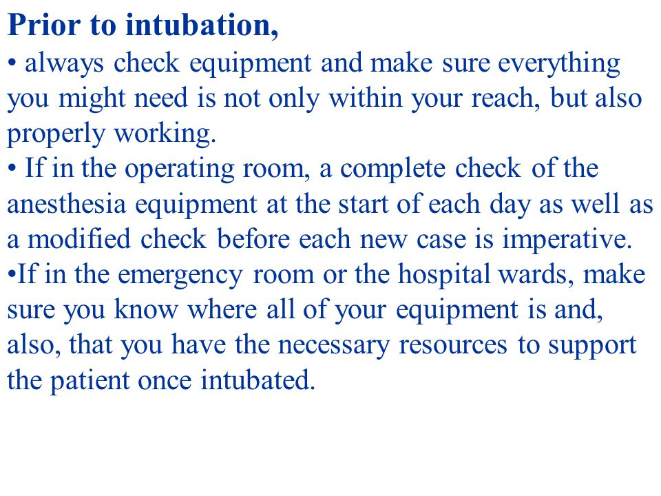 Prior to intubation, always check equipment and make sure everything you might need is not only within your reach, but also properly working.