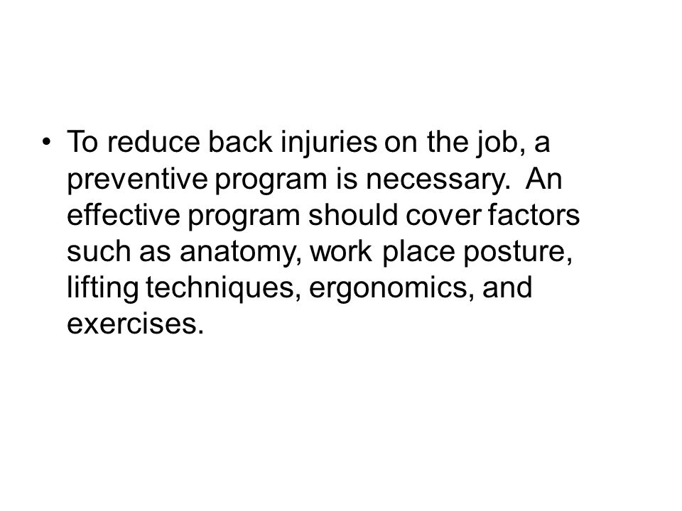 To reduce back injuries on the job, a preventive program is necessary