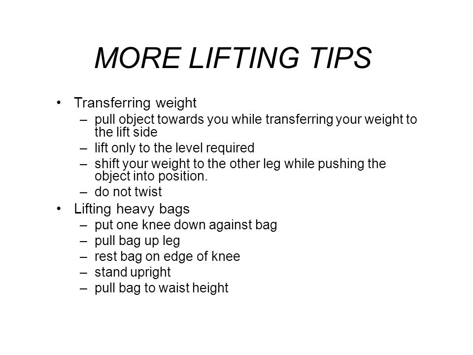 MORE LIFTING TIPS Transferring weight Lifting heavy bags
