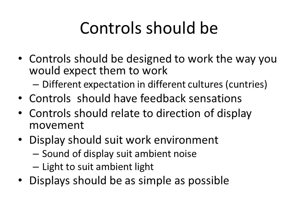 Controls should be Controls should be designed to work the way you would expect them to work. Different expectation in different cultures (cuntries)