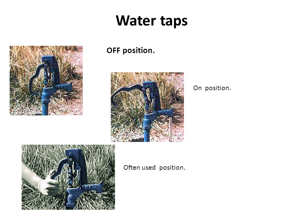 Water taps OFF position. On position. Often used position.