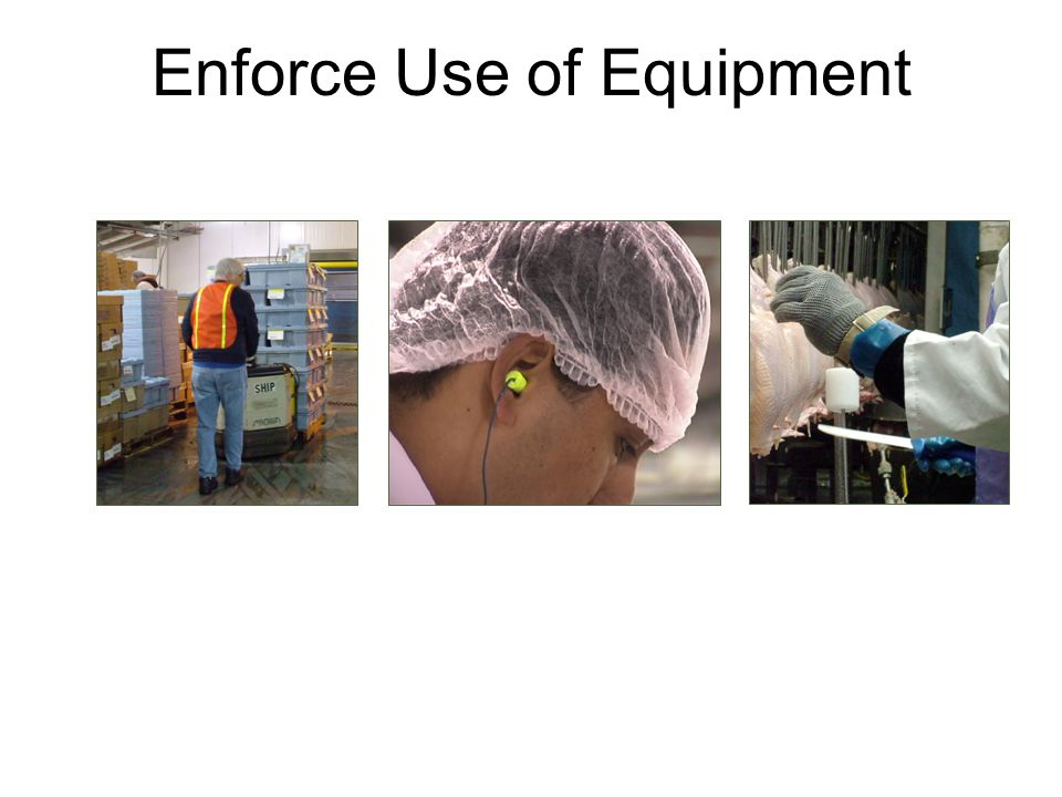 Enforce Use of Equipment